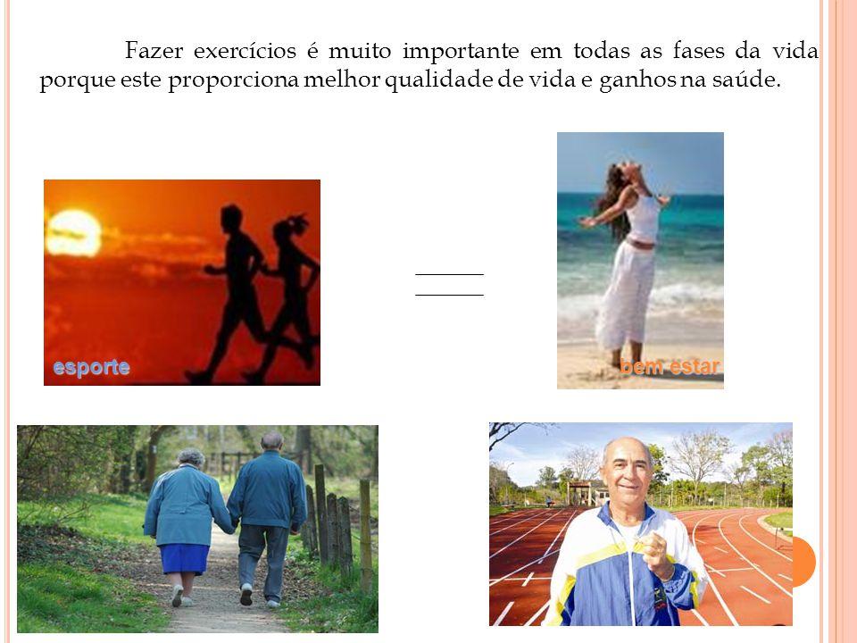 Fazer exercícios é muito importante em todas as fases da vida porque este proporciona melhor qualidade de vida e ganhos na saúde.