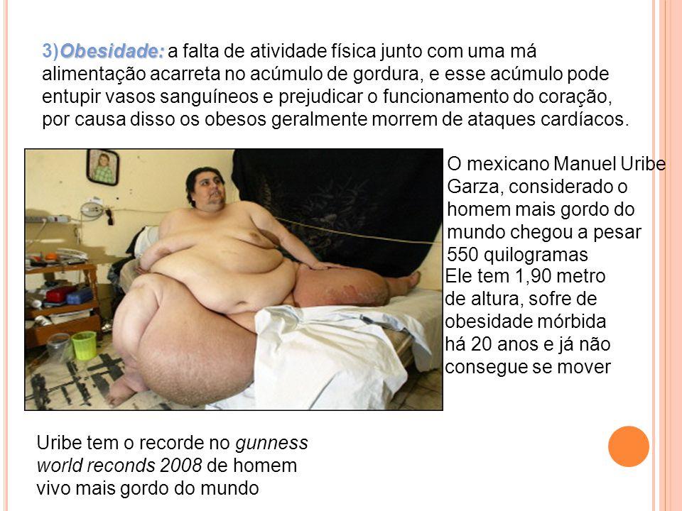 3)Obesidade: a falta de atividade física junto com uma má alimentação acarreta no acúmulo de gordura, e esse acúmulo pode entupir vasos sanguíneos e prejudicar o funcionamento do coração, por causa disso os obesos geralmente morrem de ataques cardíacos.