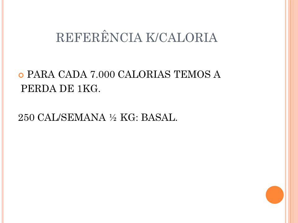 REFERÊNCIA K/CALORIA PARA CADA 7.000 CALORIAS TEMOS A PERDA DE 1KG.