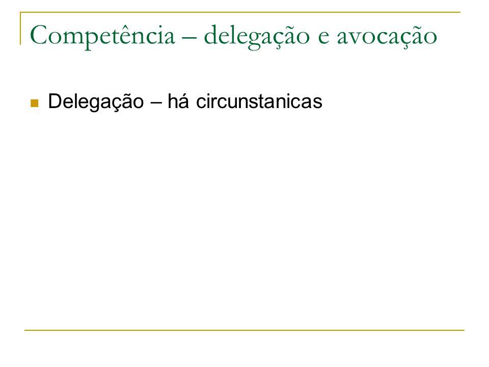 Competência – delegação e avocação