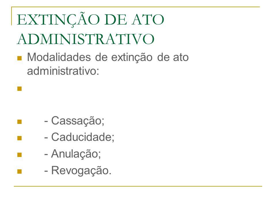 EXTINÇÃO DE ATO ADMINISTRATIVO