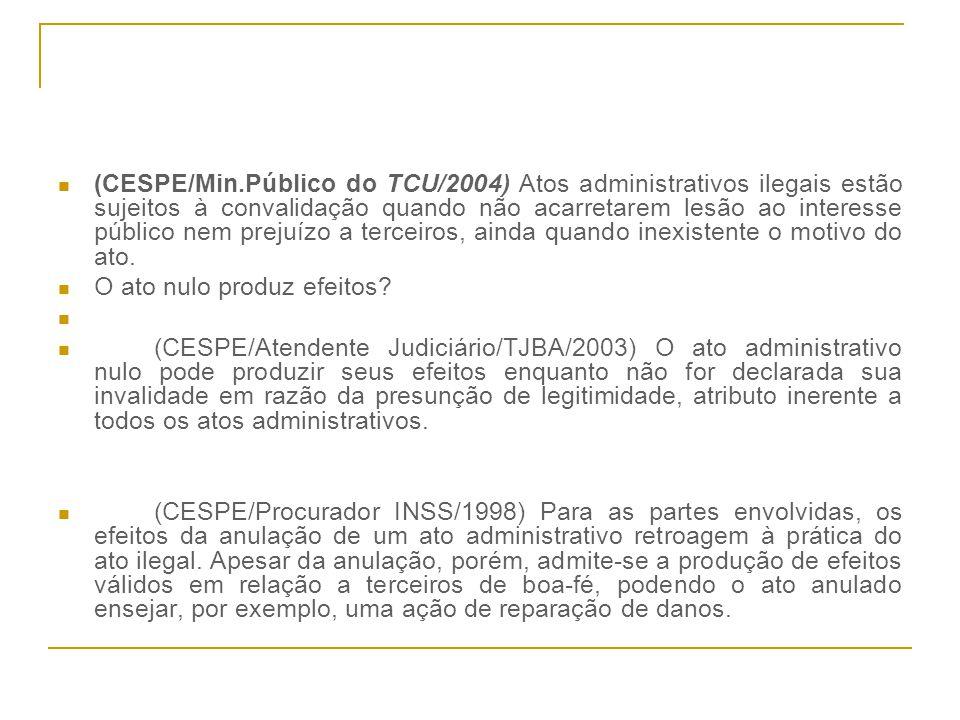 (CESPE/Min.Público do TCU/2004) Atos administrativos ilegais estão sujeitos à convalidação quando não acarretarem lesão ao interesse público nem prejuízo a terceiros, ainda quando inexistente o motivo do ato.