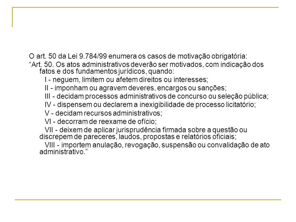 O art. 50 da Lei 9.784/99 enumera os casos de motivação obrigatória: