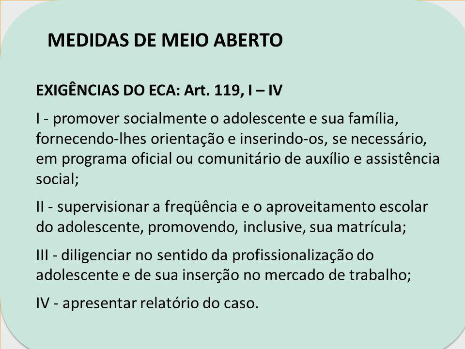 MEDIDAS DE MEIO ABERTO EXIGÊNCIAS DO ECA: Art. 119, I – IV