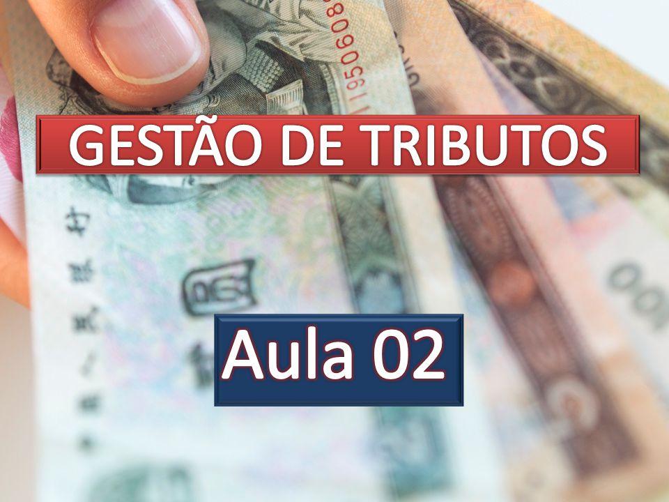 GESTÃO DE TRIBUTOS Aula 02