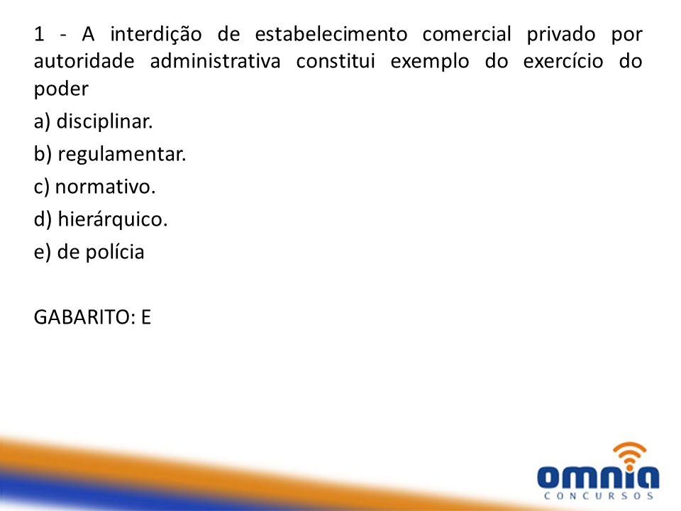 1 - A interdição de estabelecimento comercial privado por autoridade administrativa constitui exemplo do exercício do poder