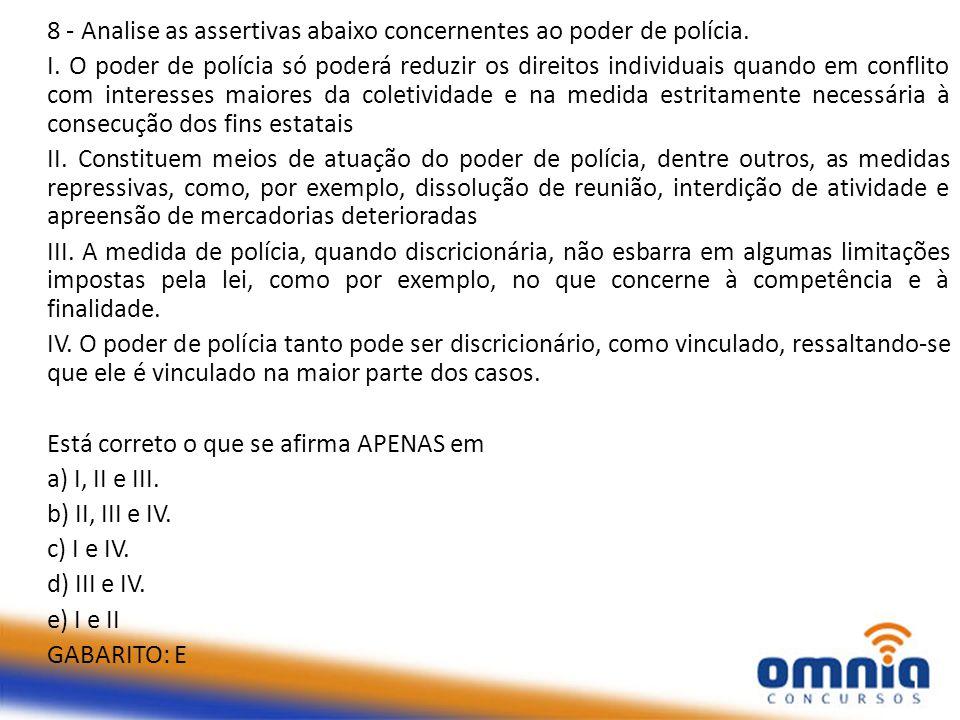 8 - Analise as assertivas abaixo concernentes ao poder de polícia.