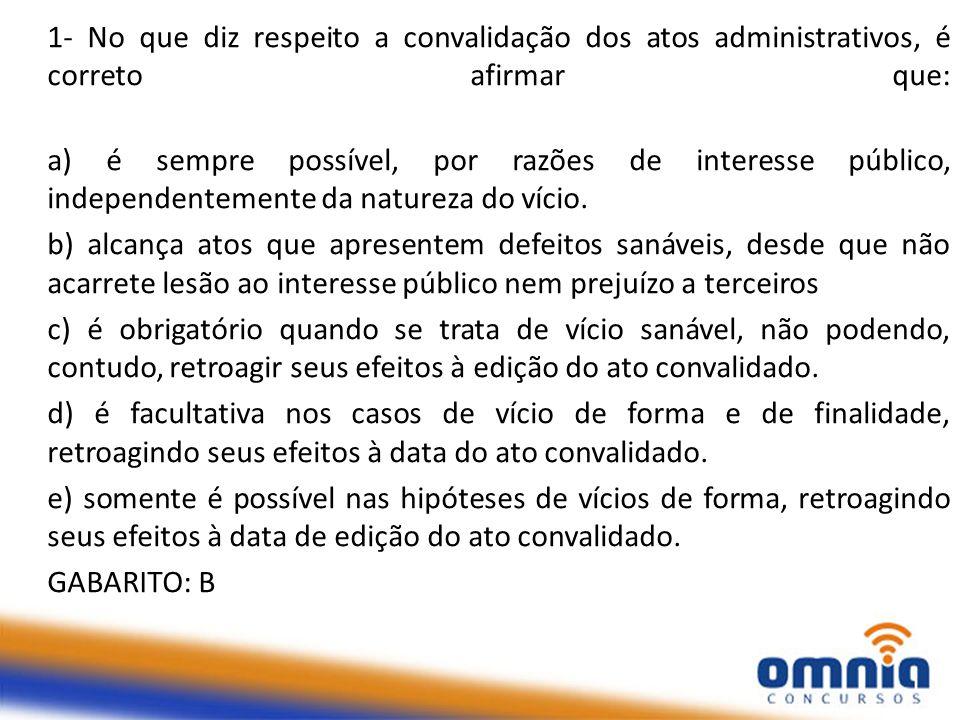 1- No que diz respeito a convalidação dos atos administrativos, é correto afirmar que: