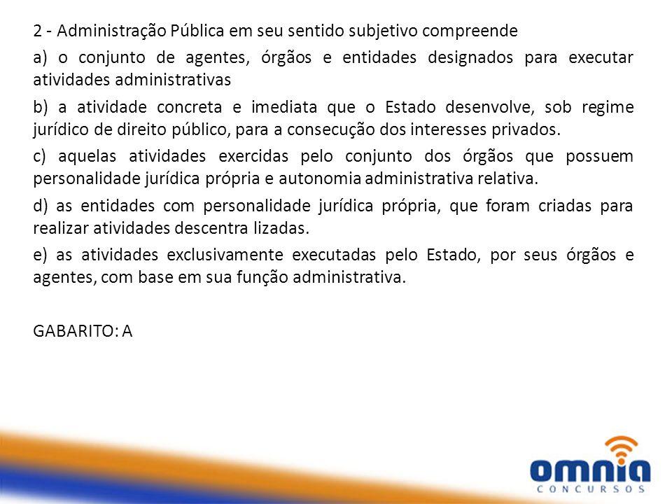 2 - Administração Pública em seu sentido subjetivo compreende
