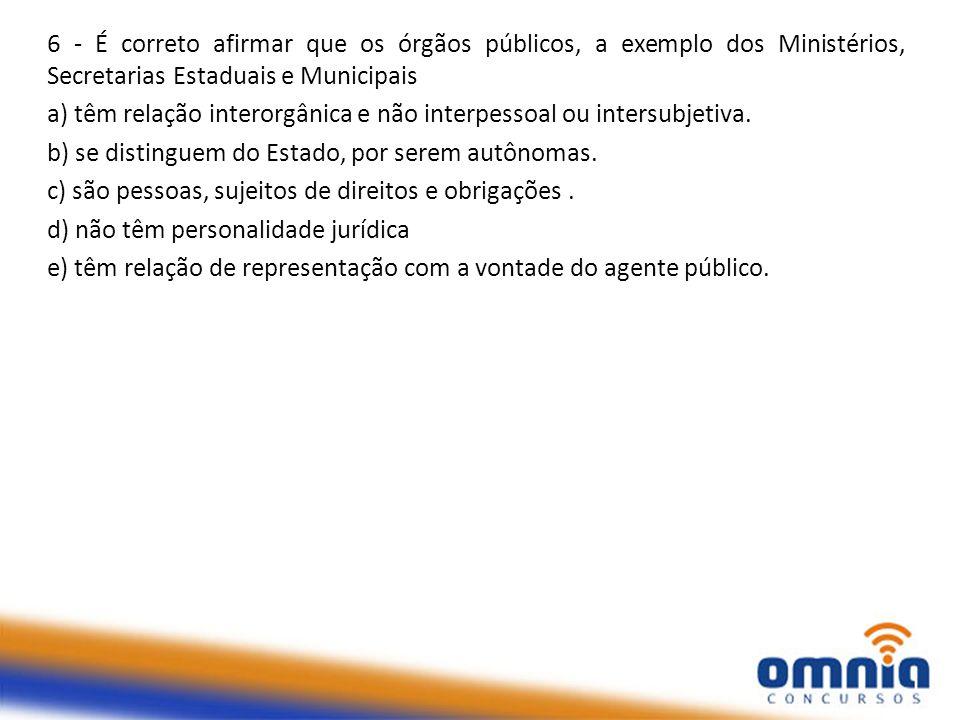 6 - É correto afirmar que os órgãos públicos, a exemplo dos Ministérios, Secretarias Estaduais e Municipais