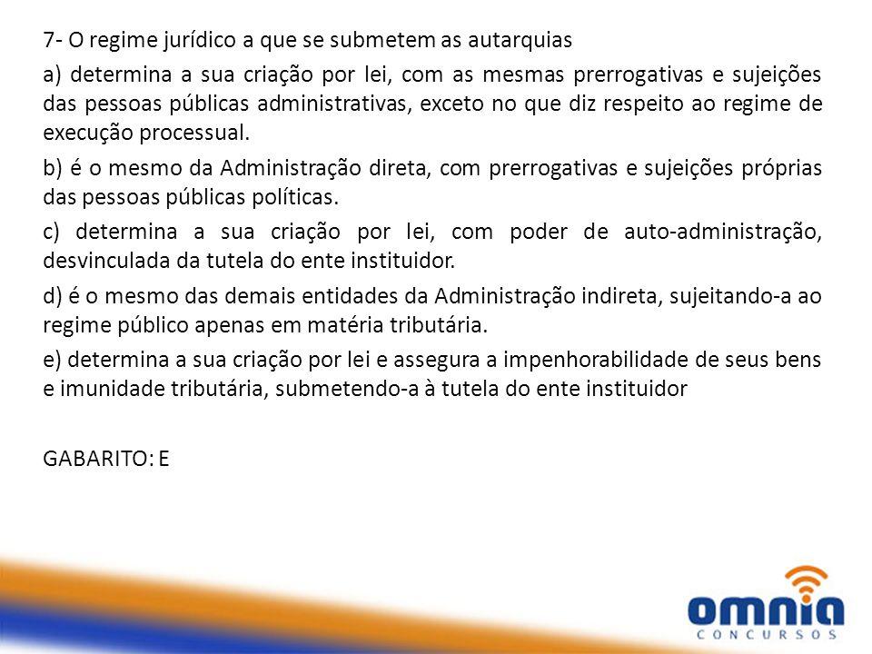 7- O regime jurídico a que se submetem as autarquias