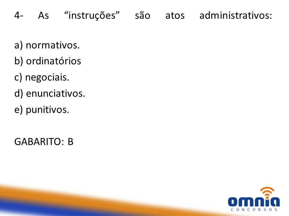 4- As instruções são atos administrativos: