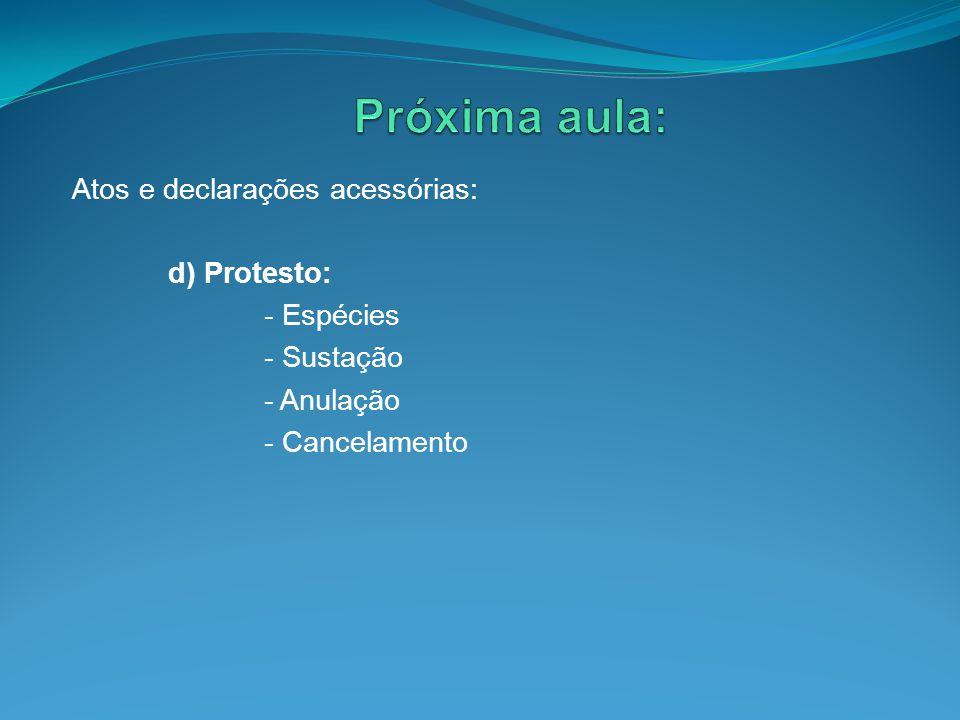 Próxima aula: Atos e declarações acessórias: d) Protesto: - Espécies