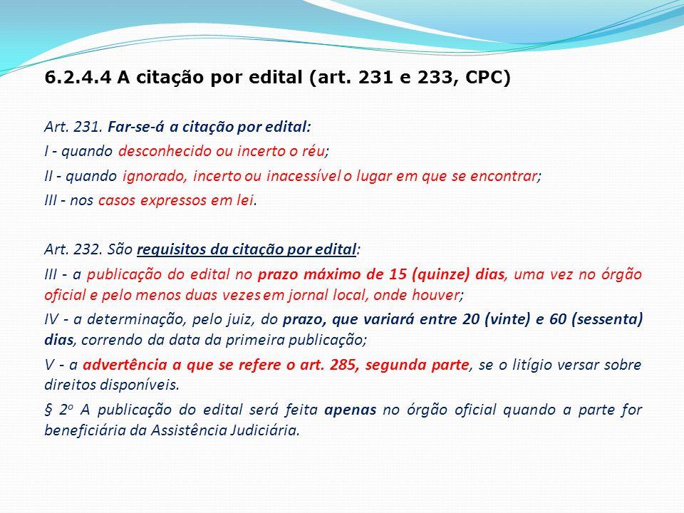 6. 2. 4. 4 A citação por edital (art. 231 e 233, CPC) Art. 231
