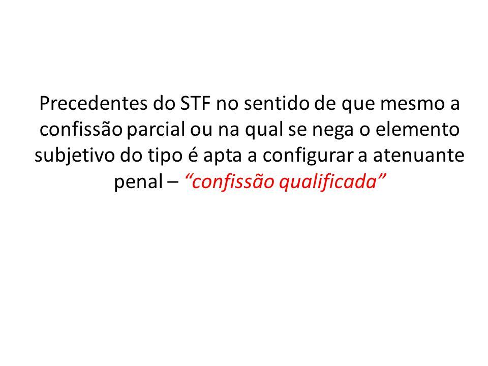 Precedentes do STF no sentido de que mesmo a confissão parcial ou na qual se nega o elemento subjetivo do tipo é apta a configurar a atenuante penal – confissão qualificada