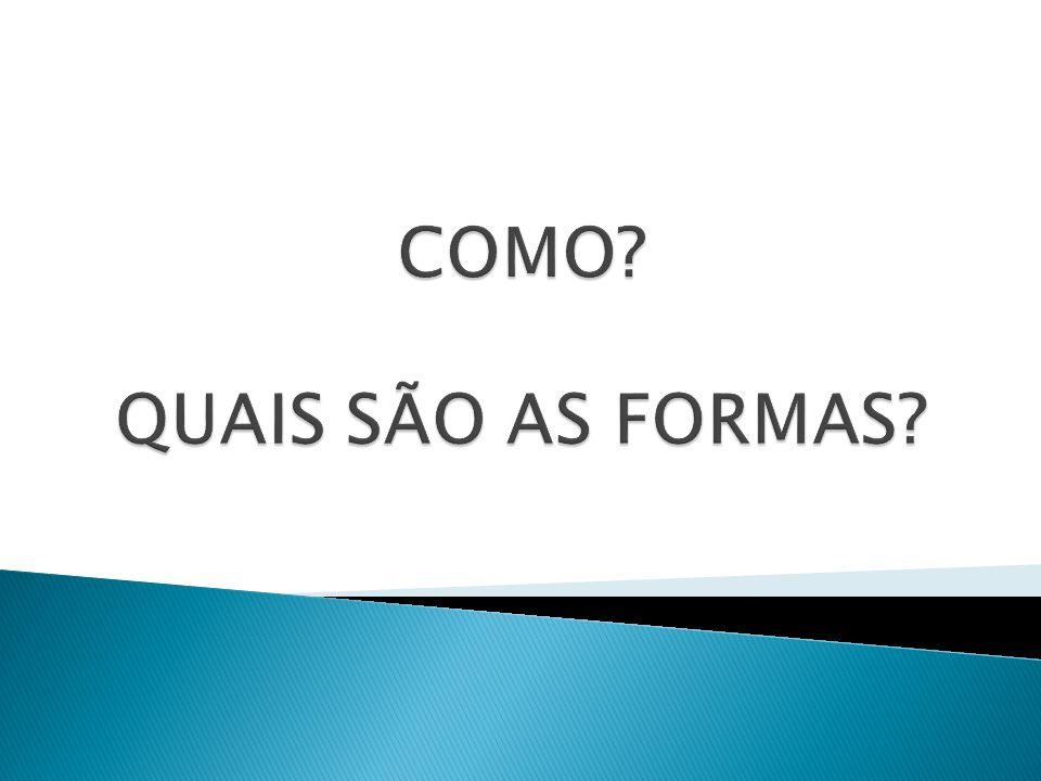 COMO QUAIS SÃO AS FORMAS