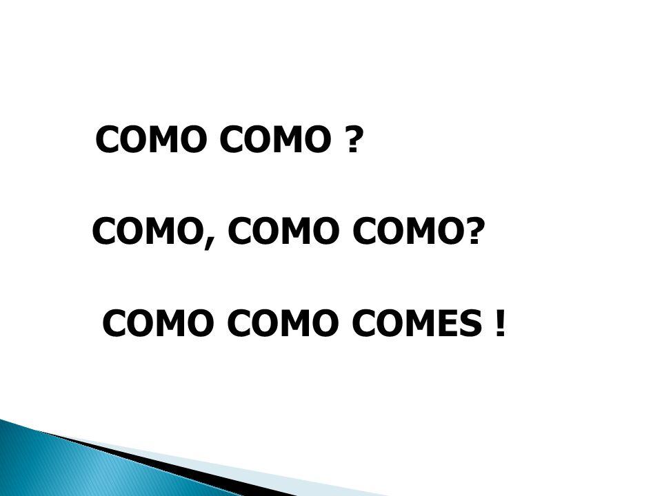 COMO COMO COMO, COMO COMO COMO COMO COMES !