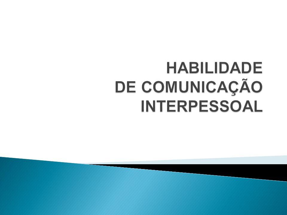 HABILIDADE DE COMUNICAÇÃO INTERPESSOAL
