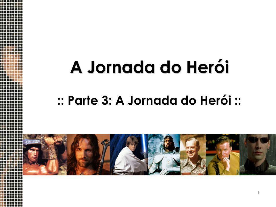 :: Parte 3: A Jornada do Herói ::