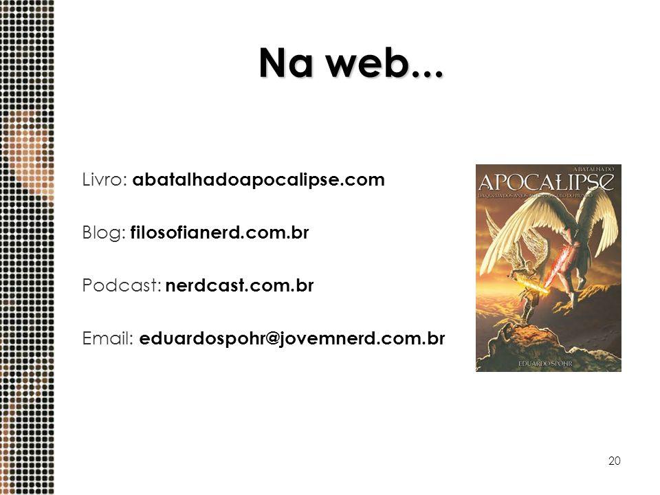 Na web... Livro: abatalhadoapocalipse.com Blog: filosofianerd.com.br