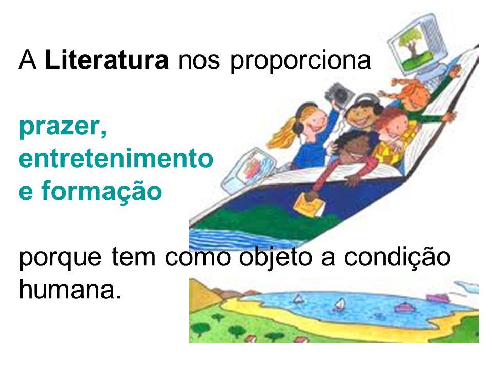 A Literatura nos proporciona prazer, entretenimento e formação porque tem como objeto a condição humana.