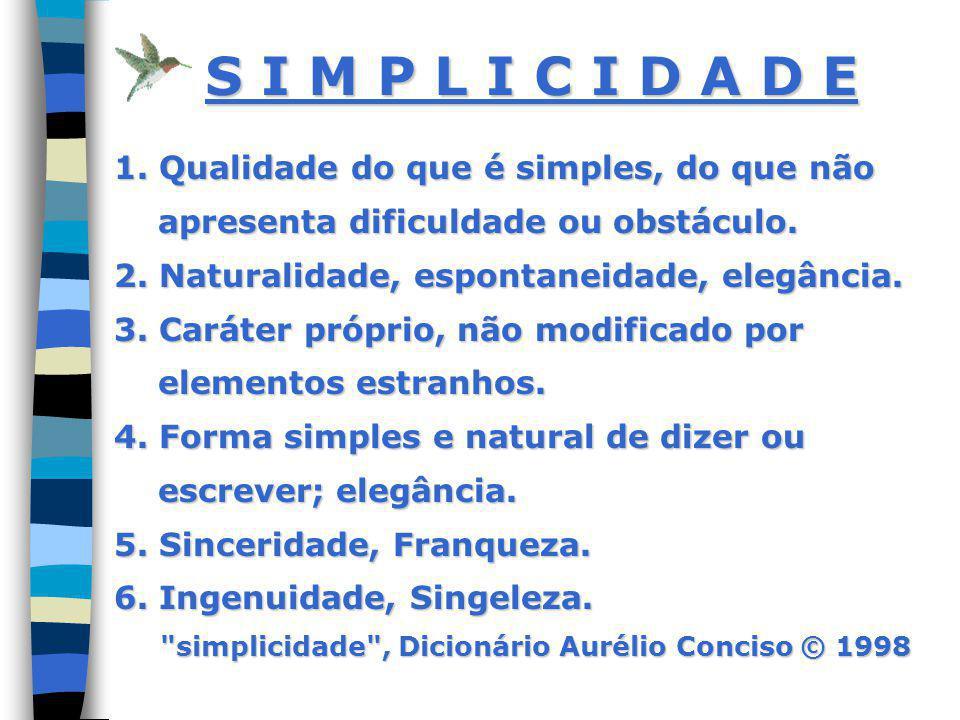 S I M P L I C I D A D E 1. Qualidade do que é simples, do que não