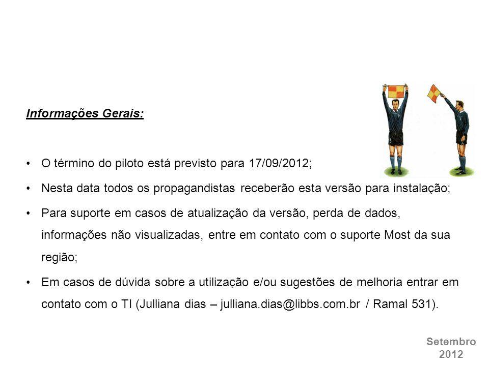 Informações Gerais: O término do piloto está previsto para 17/09/2012; Nesta data todos os propagandistas receberão esta versão para instalação;