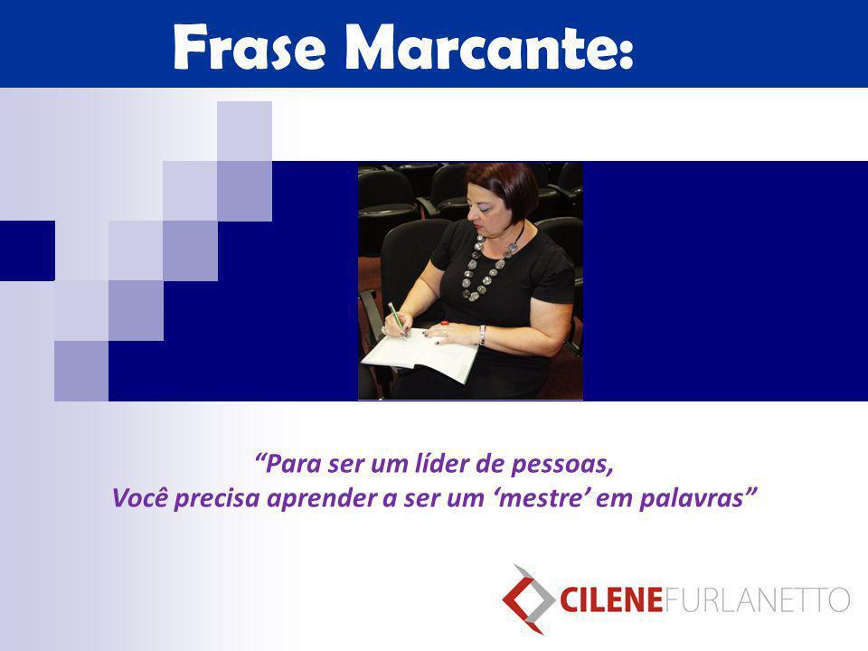Frase Marcante: Para ser um líder de pessoas,