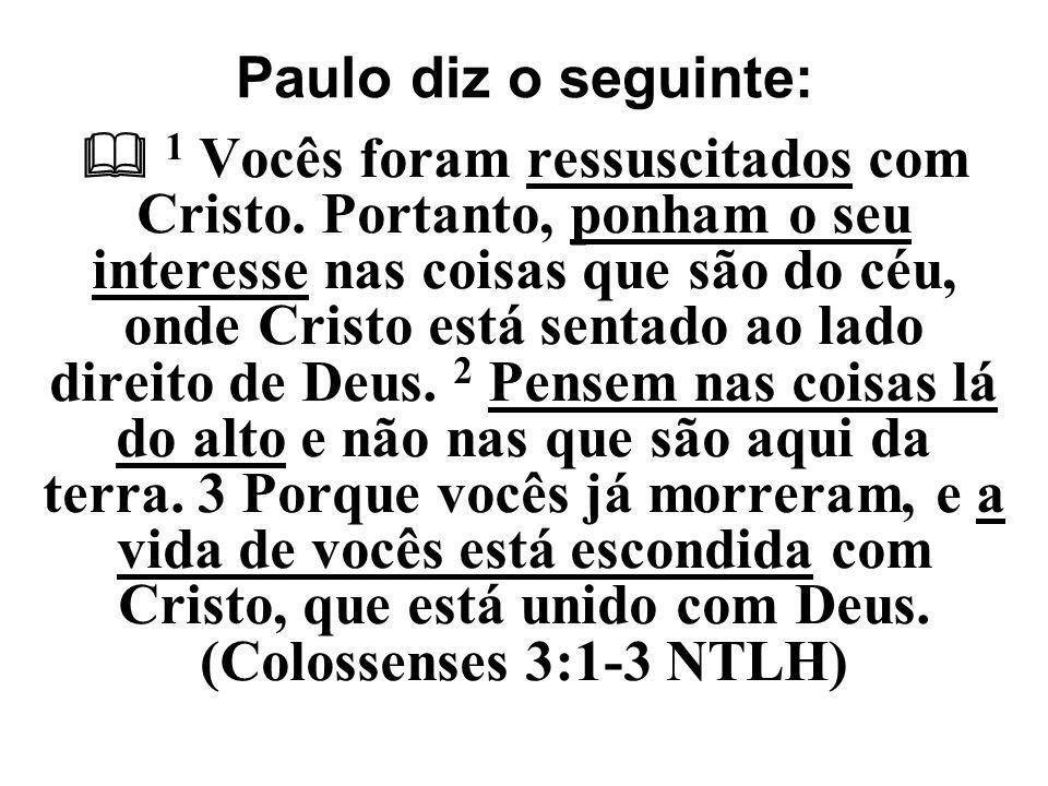 Paulo diz o seguinte: