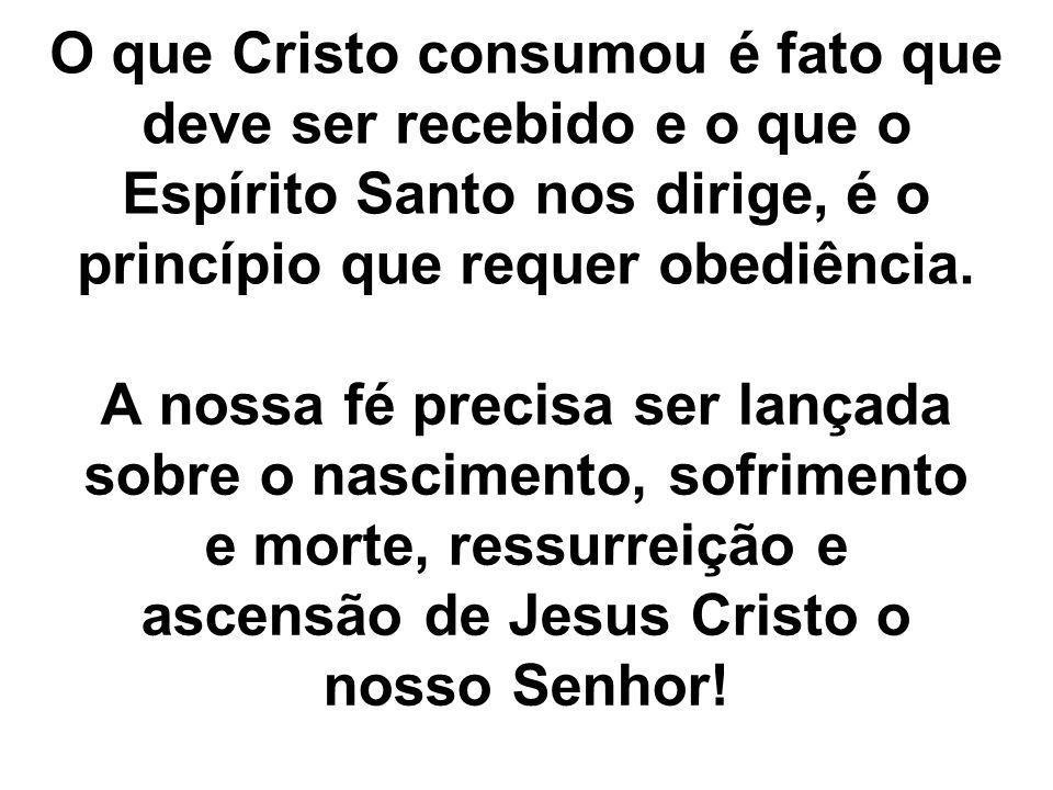 O que Cristo consumou é fato que deve ser recebido e o que o Espírito Santo nos dirige, é o princípio que requer obediência.