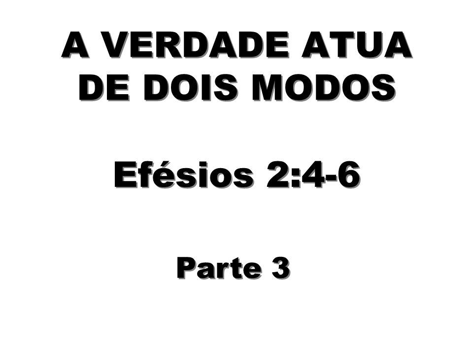 A VERDADE ATUA DE DOIS MODOS