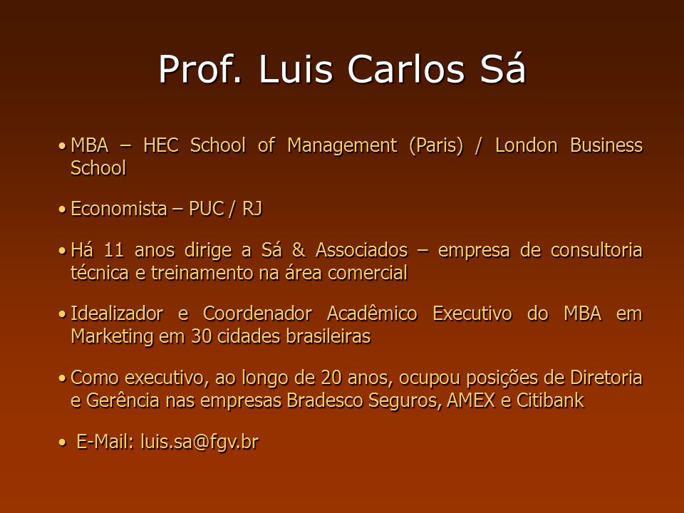 Prof. Luis Carlos Sá MBA – HEC School of Management (Paris) / London Business School. Economista – PUC / RJ.