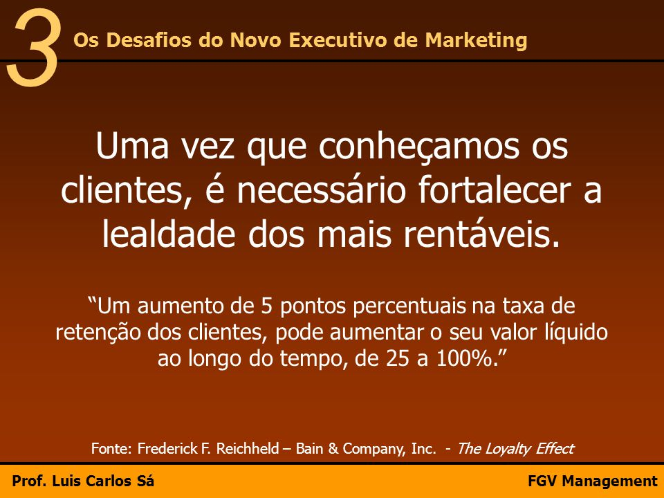 3 Os Desafios do Novo Executivo de Marketing. Uma vez que conheçamos os clientes, é necessário fortalecer a lealdade dos mais rentáveis.