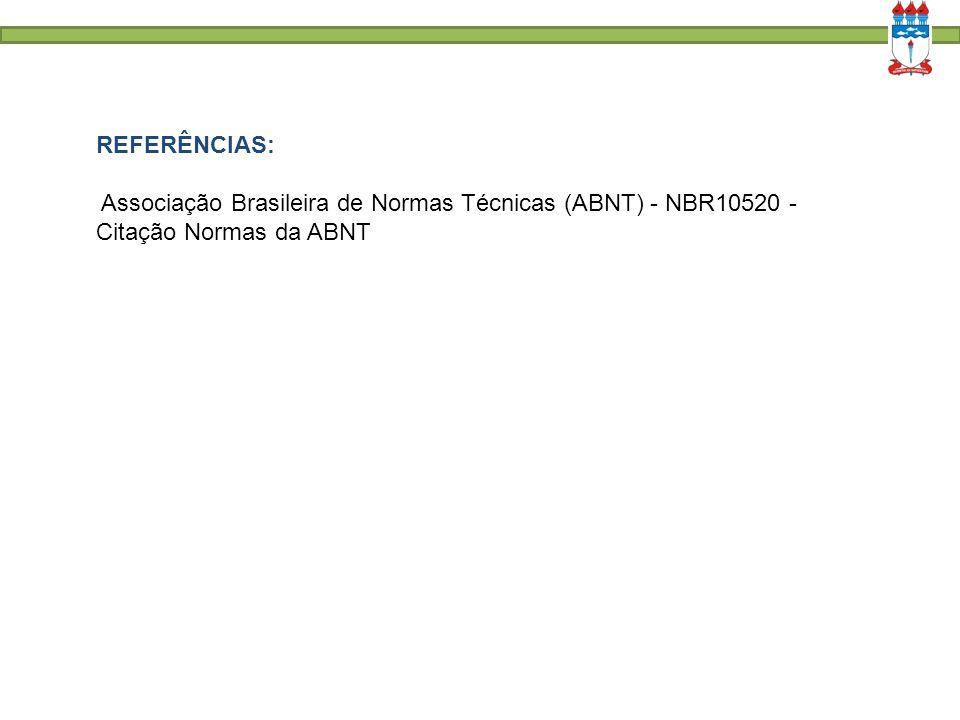 REFERÊNCIAS: Associação Brasileira de Normas Técnicas (ABNT) - NBR10520 - Citação Normas da ABNT