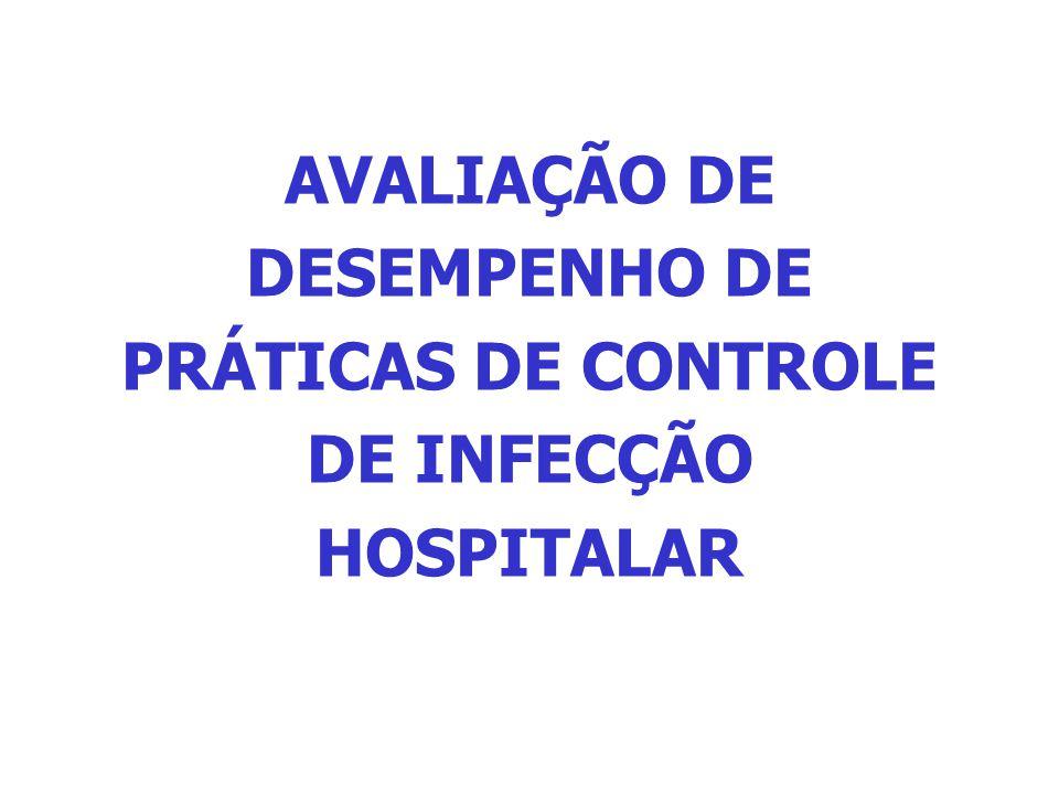 AVALIAÇÃO DE DESEMPENHO DE PRÁTICAS DE CONTROLE DE INFECÇÃO HOSPITALAR