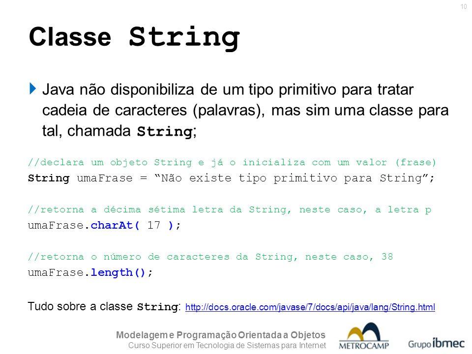 Classe String Java não disponibiliza de um tipo primitivo para tratar cadeia de caracteres (palavras), mas sim uma classe para tal, chamada String;