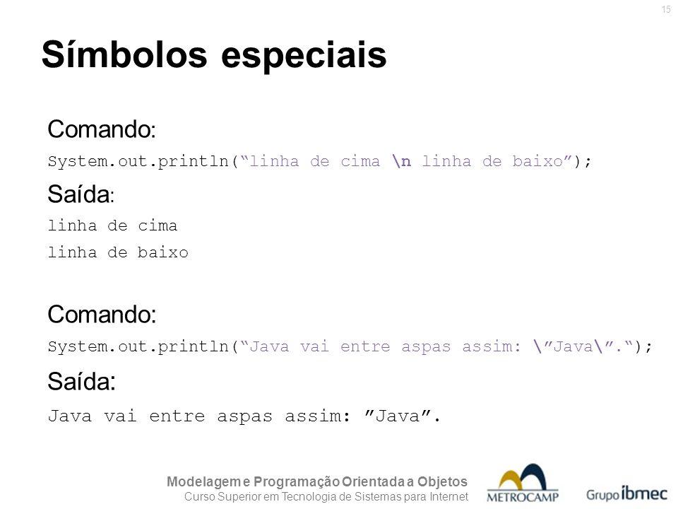Símbolos especiais Comando: Saída: Java vai entre aspas assim: Java .