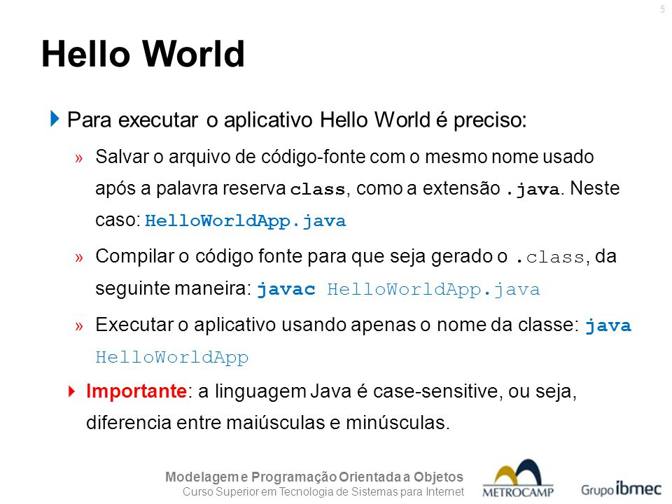 Hello World Para executar o aplicativo Hello World é preciso: