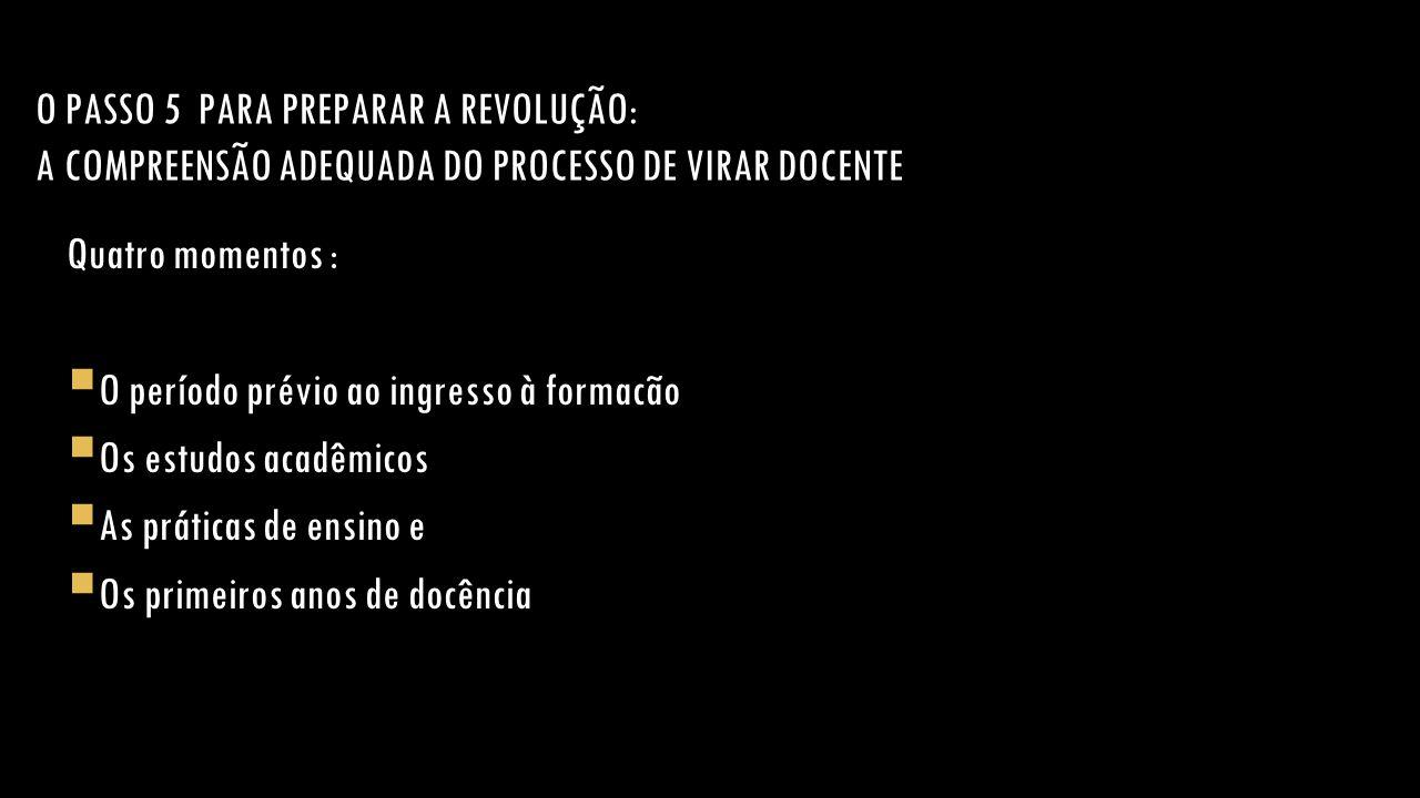 O PASSO 5 PARA PREPARAR A REVOLUÇÃO: A COMPREENSÃO ADEQUADA DO PROCESSO DE VIRAR DOCENTE