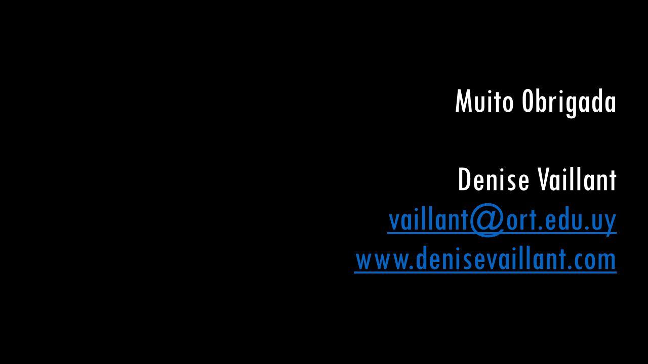 Muito 0brigada Denise Vaillant vaillant@ort. edu. uy www