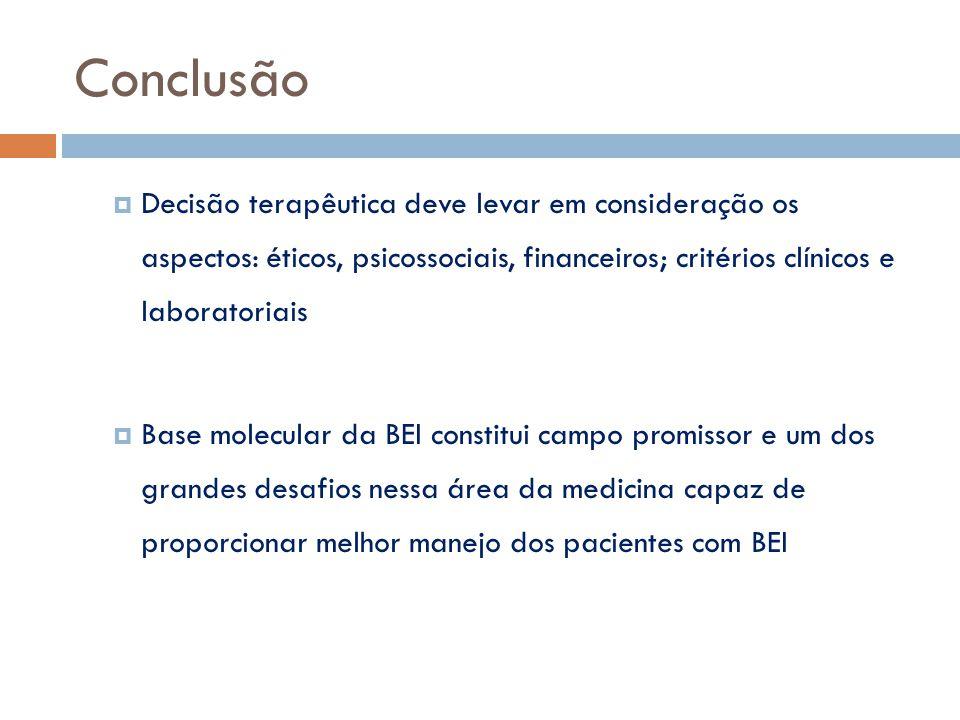 Conclusão Decisão terapêutica deve levar em consideração os aspectos: éticos, psicossociais, financeiros; critérios clínicos e laboratoriais.