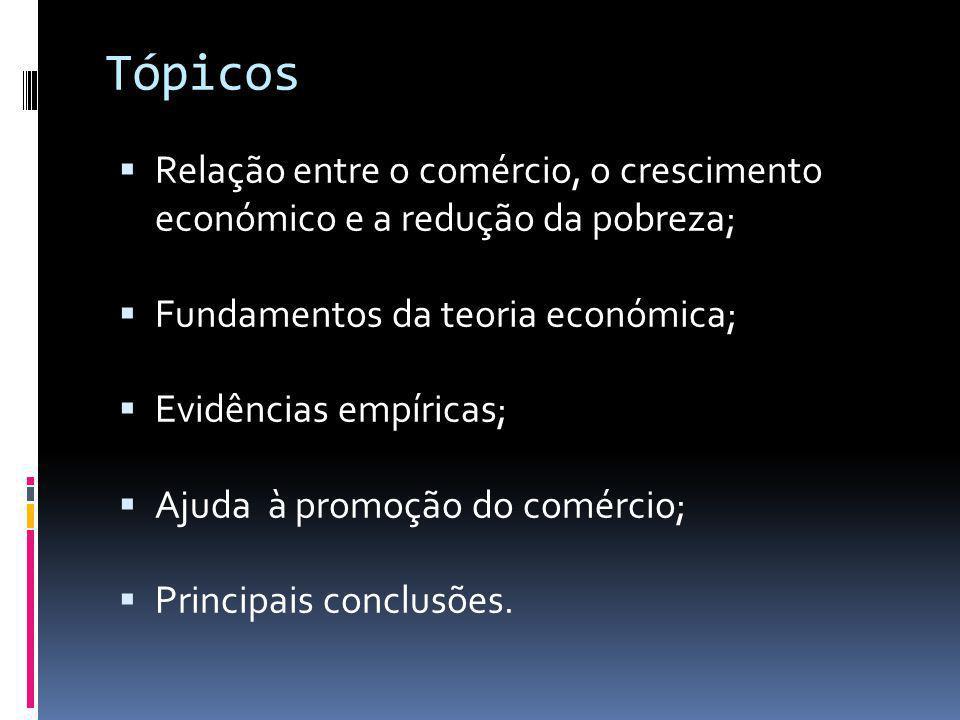Tópicos Relação entre o comércio, o crescimento económico e a redução da pobreza; Fundamentos da teoria económica;