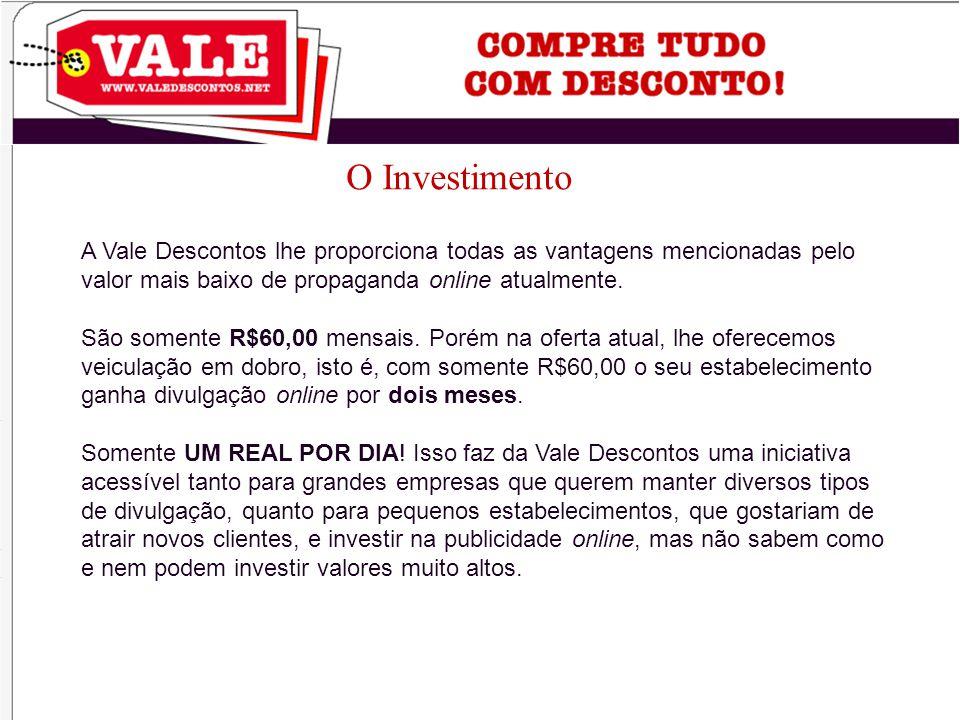 O Investimento A Vale Descontos lhe proporciona todas as vantagens mencionadas pelo valor mais baixo de propaganda online atualmente.