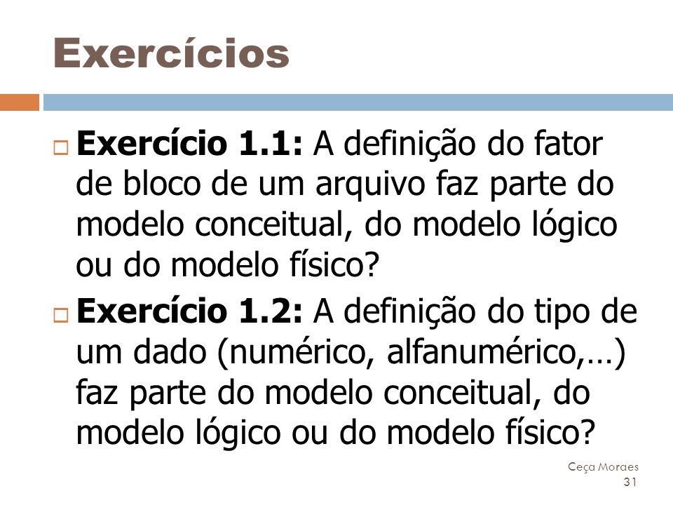 Exercícios Exercício 1.1: A definição do fator de bloco de um arquivo faz parte do modelo conceitual, do modelo lógico ou do modelo físico