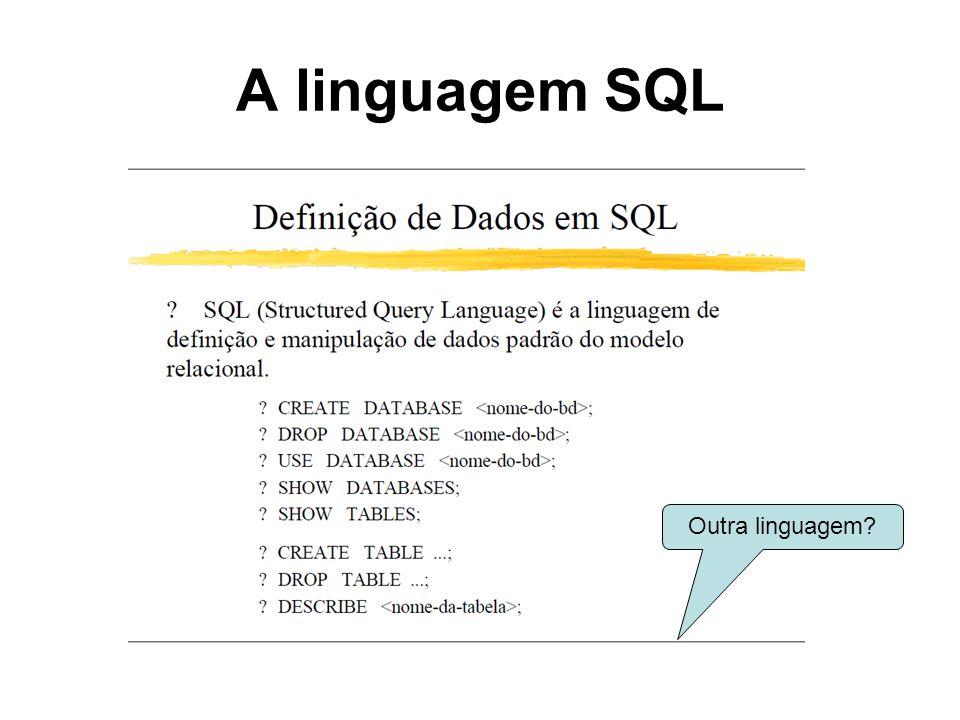 A linguagem SQL Outra linguagem