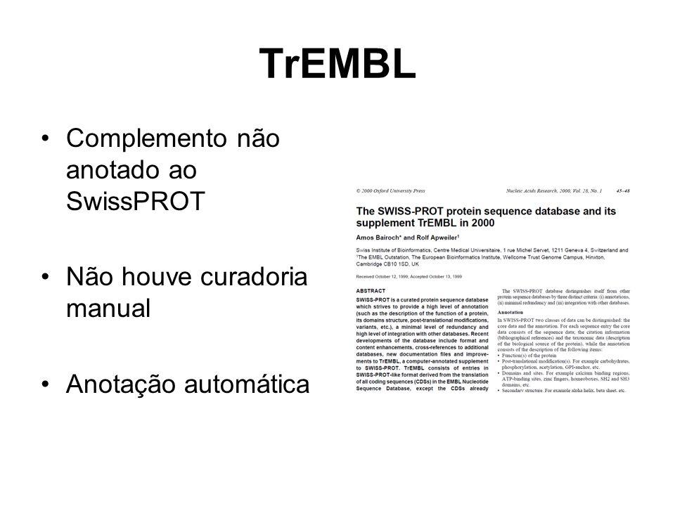 TrEMBL Complemento não anotado ao SwissPROT Não houve curadoria manual
