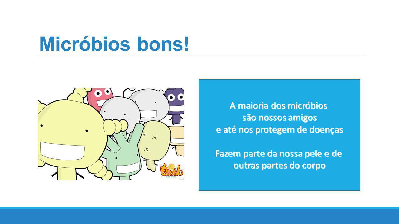 Micróbios bons! A maioria dos micróbios são nossos amigos