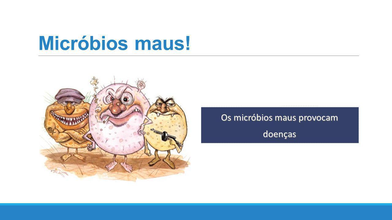 Os micróbios maus provocam doenças