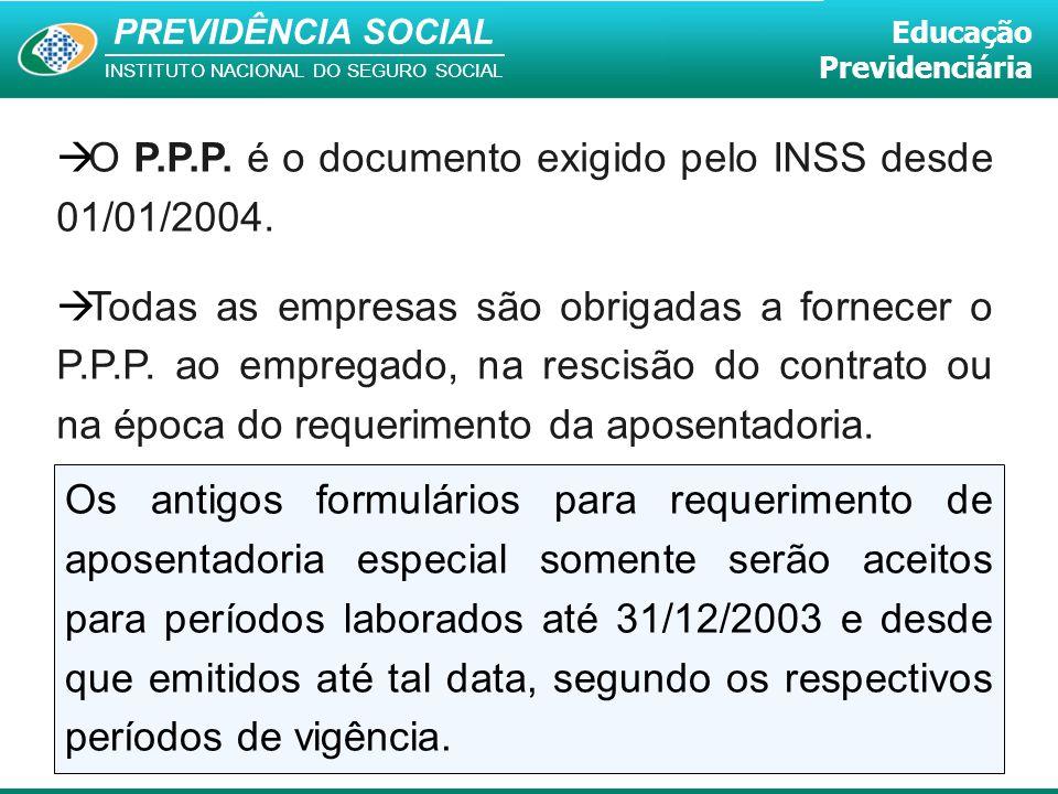 O P.P.P. é o documento exigido pelo INSS desde 01/01/2004.