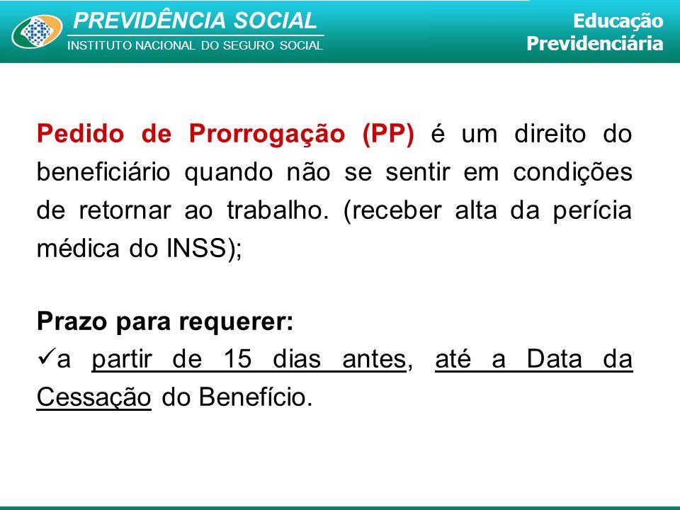 Pedido de Prorrogação (PP) é um direito do beneficiário quando não se sentir em condições de retornar ao trabalho. (receber alta da perícia médica do INSS);